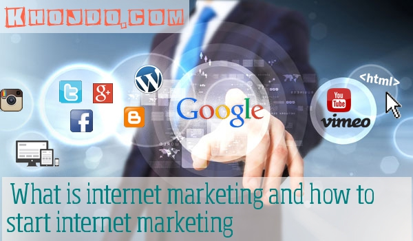 What is internet marketing and how to start internet marketing