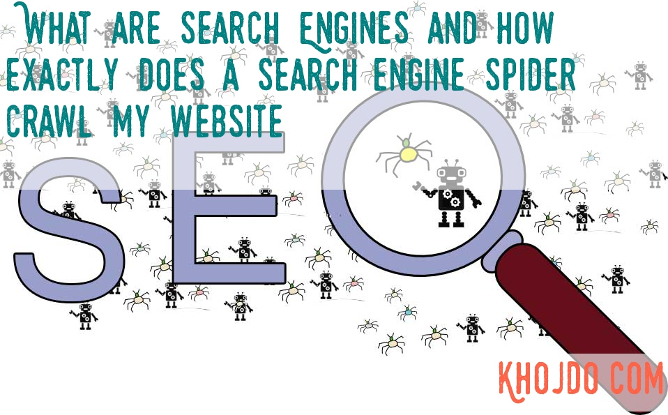 What are Search Engines and how exactly does a search engine spider crawl my websiteWhat are Search Engines and how exactly does a search engine spider crawl my website