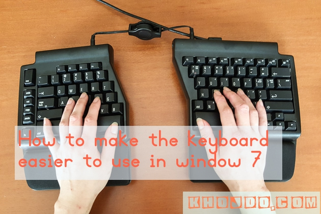 How to make the keyboard easier to use in window 7