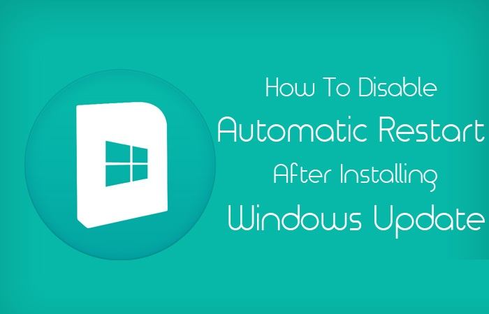 How To Disable Automatic Restart After Installing Windows Update