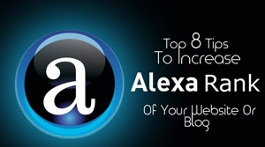 Top 8 Tips To Increase Alexa Rank Of Your Website Or Blog
